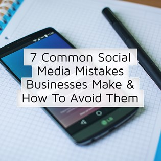 7 Common Social Media Mistakes Businesses Make & How To Avoid Them