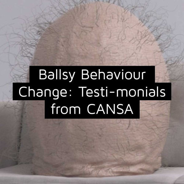 Ballsy Behaviour Change: Testi-monials from CANSA
