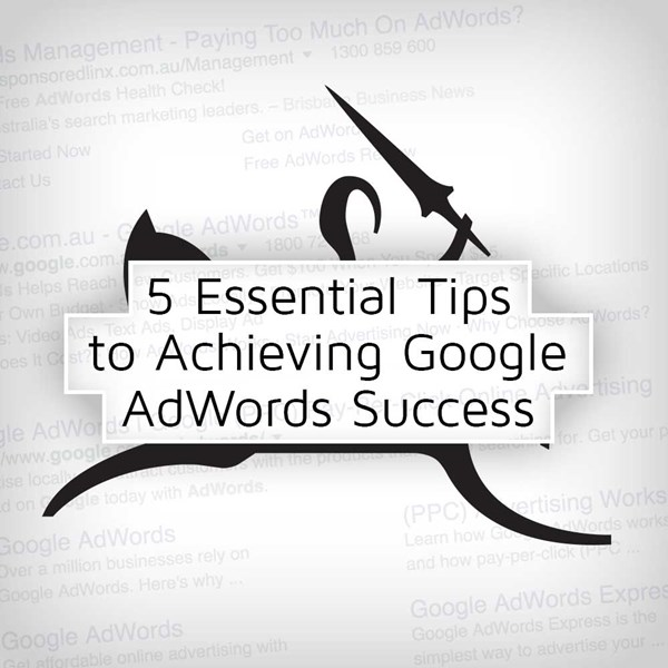 5 Essential Tips to Achieving Google AdWords Success