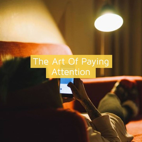 The Art of Paying Attention