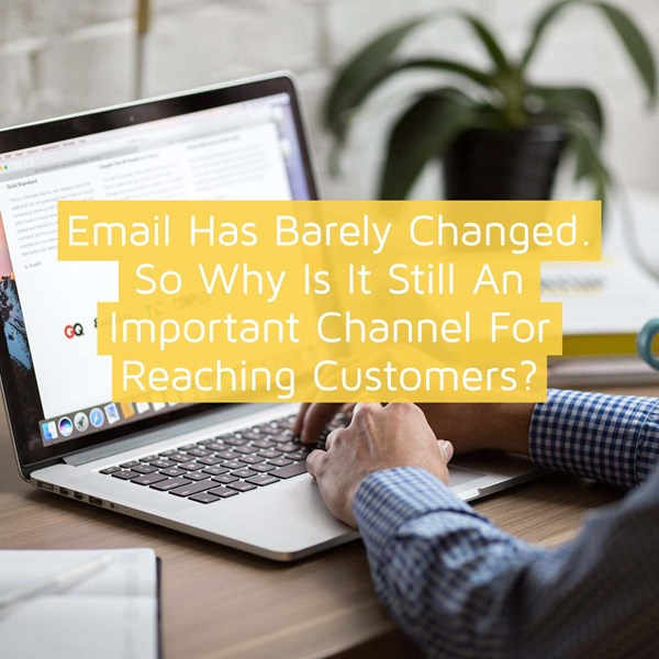 Email has barely changed. So why is it still an important channel for reaching customers?