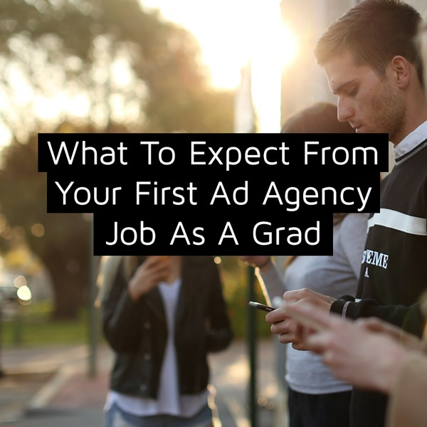 What To Expect From Your First Ad Agency Job As A Grad