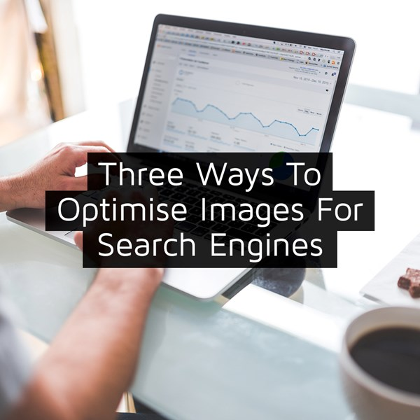 Three Ways To Optimise Images For Search Engines