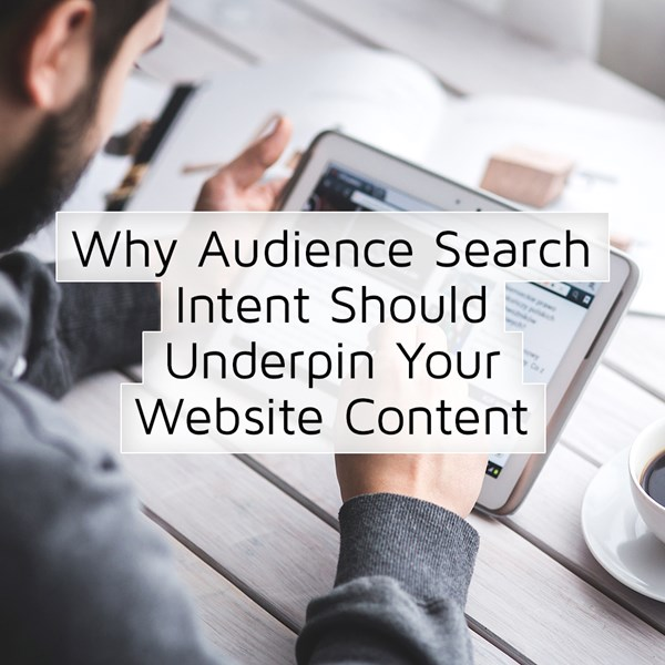 Why Audience Search Intent Should Underpin Your Website Content